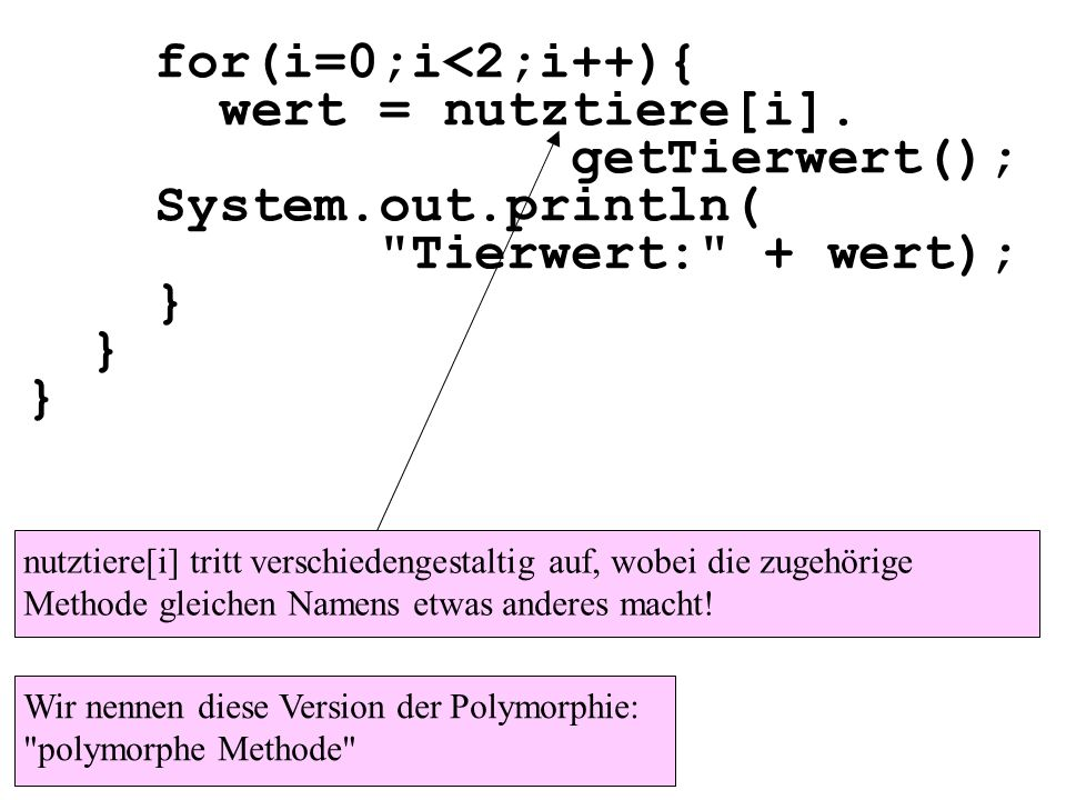 for(i=0;i<2;i++){ wert = nutztiere[i]. getTierwert();